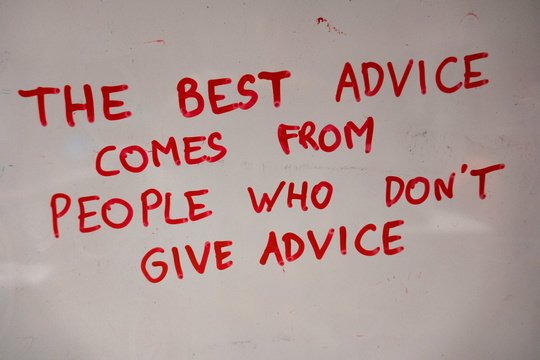 The best advice comes from people who don't give advice